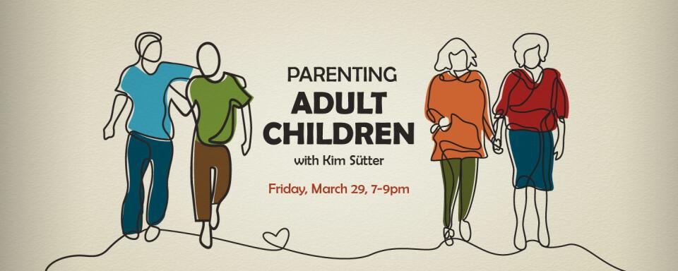 Parenting Adult Children Seminar with Kim Sütter